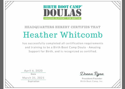 Birth Boot Camp headquarters herby certifies that Heather Whitcomb has successfully completed all certification requirements and training to be a Birth Boot Camp Doula - Amazing Support for Birth, and is recognized as certified.